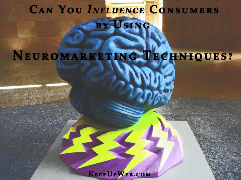 Can You Influence Consumers by Using Neuromarketing Techniques?