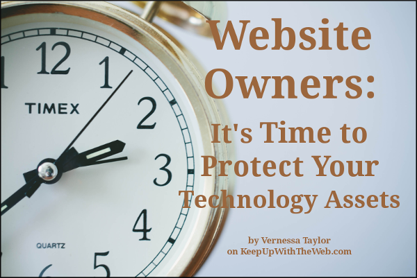 It's Time to Protect Your Website Technology Assets by Vernessa Taylor on KeepUpWithTheWeb.com