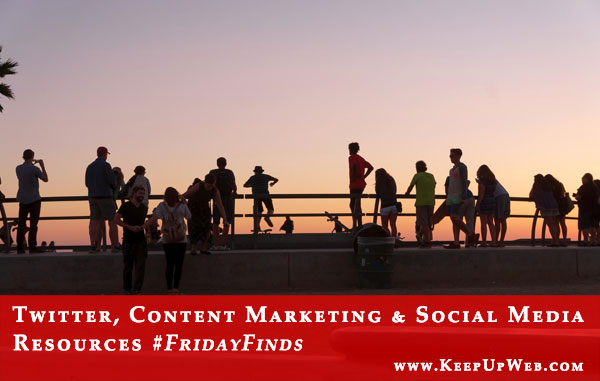 Twitter, Content Marketing and Social Media #FridayFinds
