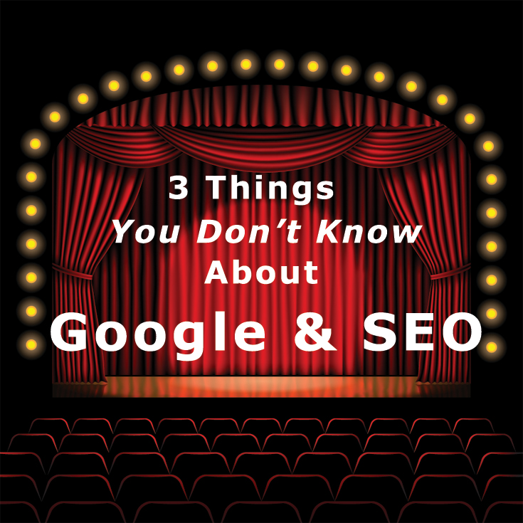 Things You May Not Know About Google and SEO