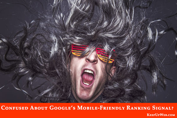 Confused about Google's Mobile Friendly Ranking Signal?